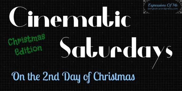 Cinematic Saturdays - 2ndDayofChristmas